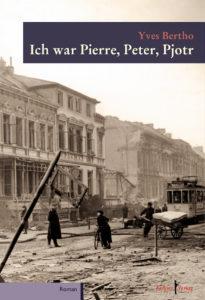 Yves Bertho: Ich war Pierre, Peter, Pjotr. Bremen: Kellner Verlag 2016. 519 Seiten. Preis: 18 Euro