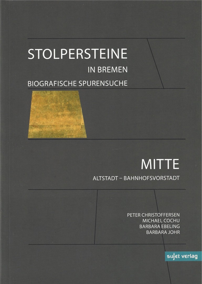 Peter Christoffersen, Michael Cochu, Barbara Ebeling und Barbara Johr (Hg.): Stolpersteine in Bremen. Biografische Spurensuche - Bremen Mitte. Sujet Verlag: Bremen 2015, 232 Seiten, Preis: 16,80 Euro, ISBN: 978-3-944201-46-7